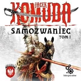 Komuda Jacek - Samozwaniec Tom 01 [czyt.L.Filipowicz][audiobook PL]