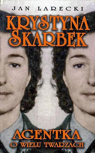 Jan Larecki - Krystyna Skarbek. Agentka o wielu twarzach