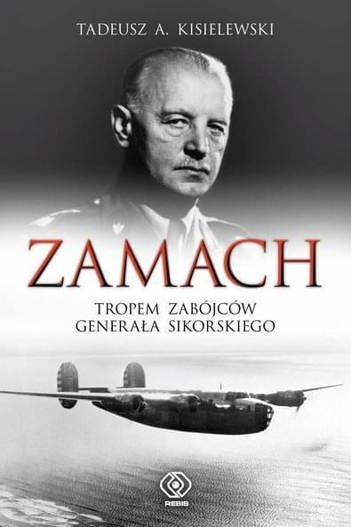 Tadeusz A. Kisielewski - Zamach. Tropem zabójców generała Sikorskiego